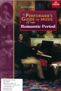 A Performer's Guide to Music of the Romantic Period (Second edition)